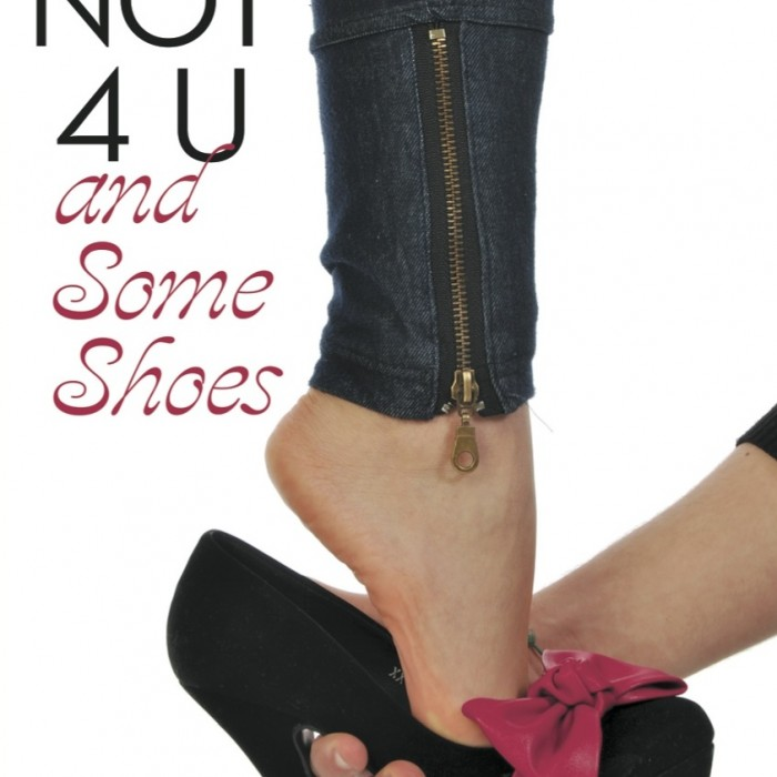 """If Not 4 U And Some Shoes"""
